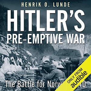 Hitler's Preemptive War The Battle for Norway, 1940 [Audiobook]