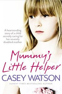 Mummy's Little Helper The heartrending true story of a young girl secretly caring for her severel...
