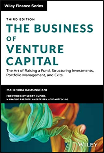 The Business of Venture Capital: The Art of Raising a Fund, Structuring Investments, Portfolio Management and Exits, 3rd Edition