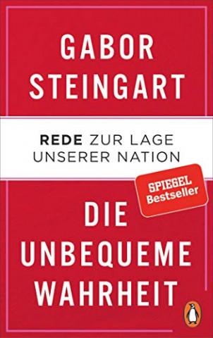 Steingart, Gabor - Die unbequeme Wahrheit Rede zur Lage unserer Nation