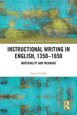 Instructional Writing in English, 1350 1650: Materiality and Meaning