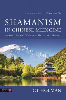 Shamanism in Chinese Medicine - Applying Ancient Wisdom to Health and Healing[pdf,...