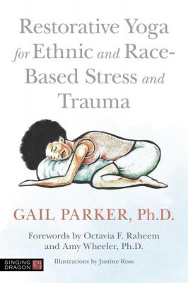 Restorative Yoga for Ethnic and Race-Based Stress and Trauma, Illustrated Edition[...