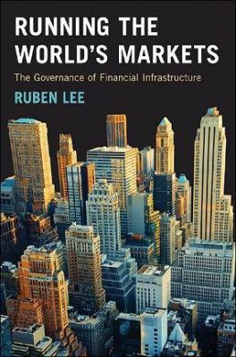 Running the World's Markets - The Governance of Financial Infrastructure (PDF)