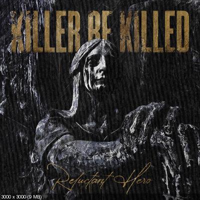 Killer Be Killed - Reluctant Hero (2020)