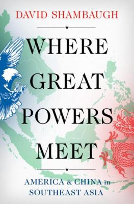 Where Great Powers Meet - America and China in Southeast Asia