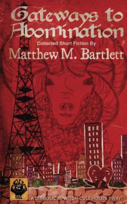 Gateways to Abomination by Matthew M  Bartlett