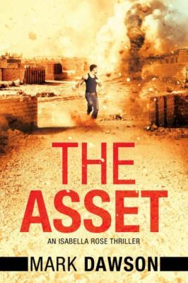 The Asset (An Isabella Rose Thriller, Book 2) by Mark Dawson