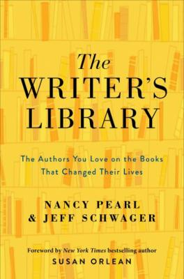 The Writer's Library  The Authors You Love on the Books That Changed Their Lives b...