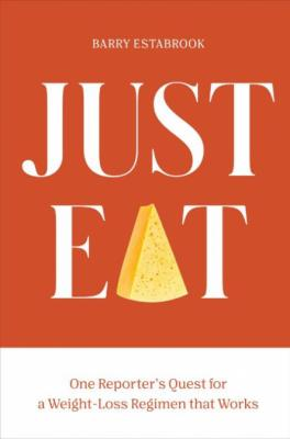 Just Eat  One Reporter's Quest for a Weight-Loss Regimen that Works by Barry Estab...