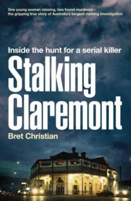 Stalking Claremont  Inside the Hunt for a Serial Killer by Bret Christian