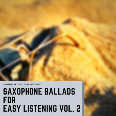 Saxophone Jazz Easy Listening - Saxophone Ballads for Easy Listening Vol. 2 (2021)