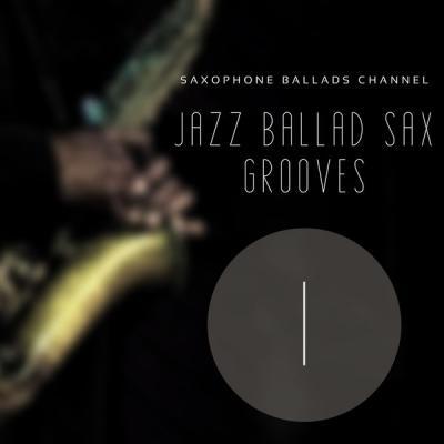 Saxophone Ballads Channel - Jazz Ballad Sax Grooves 1 (2021)
