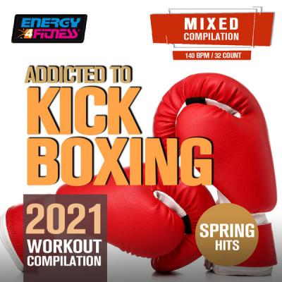 Various Artists - Addicted to Kick Boxing Spring Hits 2021 Workout Compilation (2021)