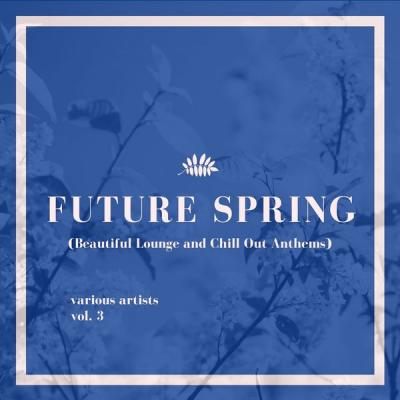Various Artists - Future Spring (Beautiful Lounge and Chill out Anthems) Vol. 3 (2021)