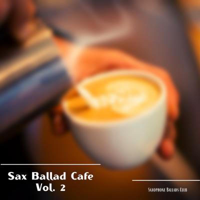 Saxophone Ballads Club - Sax Ballad Cafe Vol. 2 (2021)