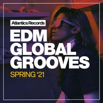 Various Artists - EDM Global Grooves Spring '21 (2021)