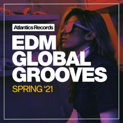 Various Artists - EDM Global Grooves Spring '21 (2021)