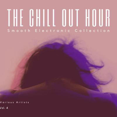 Various Artists - The Chill Out Hour (Smooth Electronic Collection) Vol. 4 (2021)