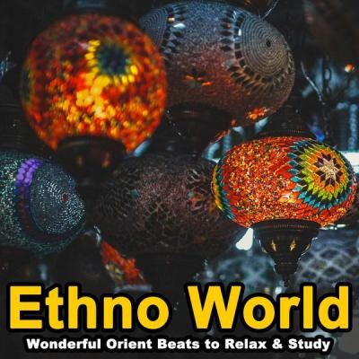 Various Artists - Ethno World (Wonderful Orient Beats to Relax & Study Music) (2021)