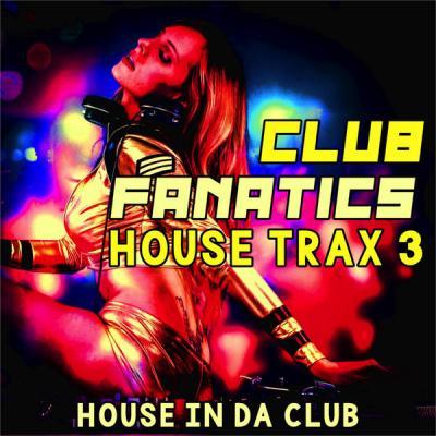 Various Artists - Club Fanatics House Trax 3 (House in Da Club) (2021)