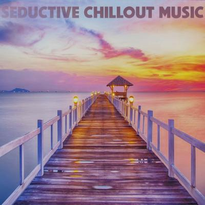 Various Artists - Seductive Chillout Music (2021)