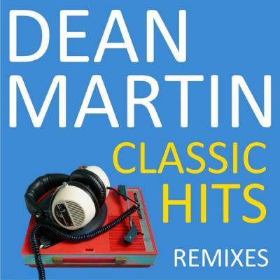 Dean Martin - Classic Hits Remixes (2021)