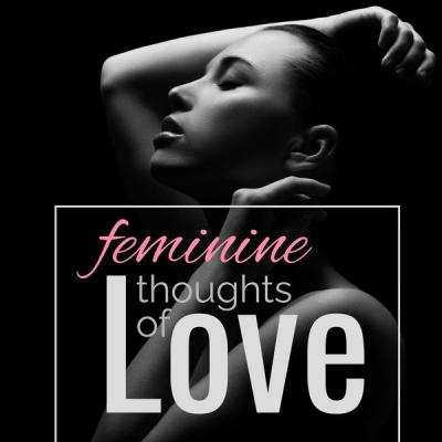Various Artists - Feminine Thoughts of Love (2021)