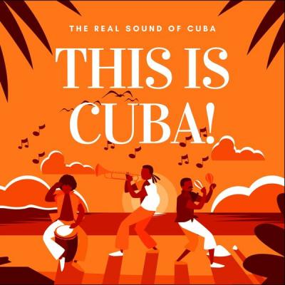 Various Artists - This Is Cuba! (The Real Sound of Cuba) (2021)