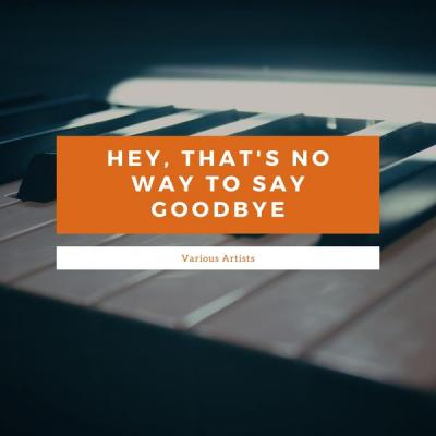 Various Artists - Hey That's No Way To Say Goodbye (2021)