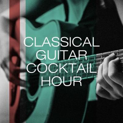 Guitar Relaxing Songs - Classical Guitar Cocktail Hour (2021)