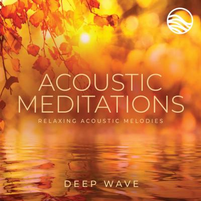 Deep Wave - Acoustic Meditations Relaxing Acoustic Melodies (2021)