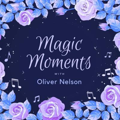 Oliver Nelson - Magic Moments with Oliver Nelson (2021)