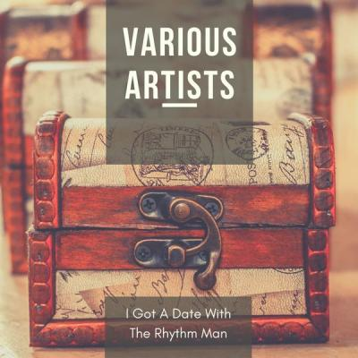 Various Artists - I Got A Date With The Rhythm Man (2021)
