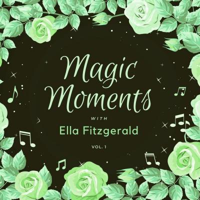Ella Fitzgerald - Magic Moments with Ella Fitzgerald Vol. 1 (2021)