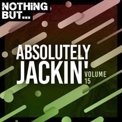 Various Artists - Nothing But... Absolutely Jackin' Vol. 15 (2021)