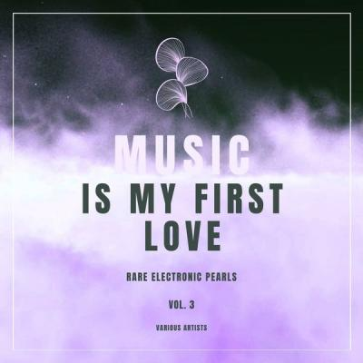 Various Artists - Music Is My First Love (Rare Electronic Pearls) Vol. 3 (2021)