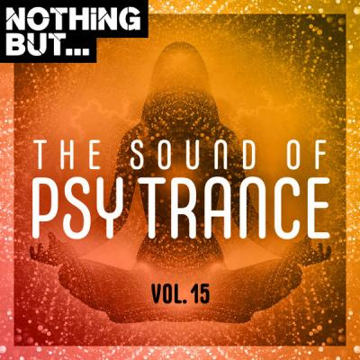 Various Artists - Nothing But... The Sound of Psy Trance Vol. 15 (2021) Flac