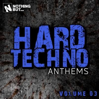 Various Artists - Nothing But... Hard Techno Anthems Vol. 03 (2021)