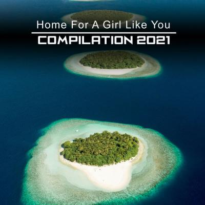 Various Artists - Home For A Girl Like You Compilation 2021 (2021)