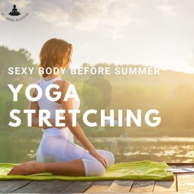 Relaxing Buddha - Yoga Stretching Exercises Sexy Body Before Summer (2021)