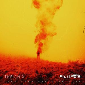 The Anix, Julien-K - Your Lies Are Like Fire (Single) (2021)