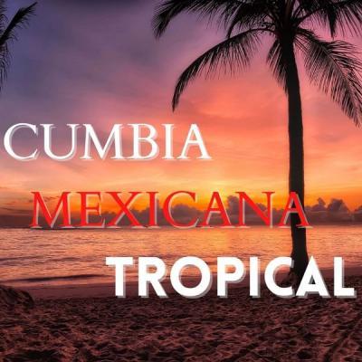 Various Artists - Cumbia Mexicana Tropical (2021)