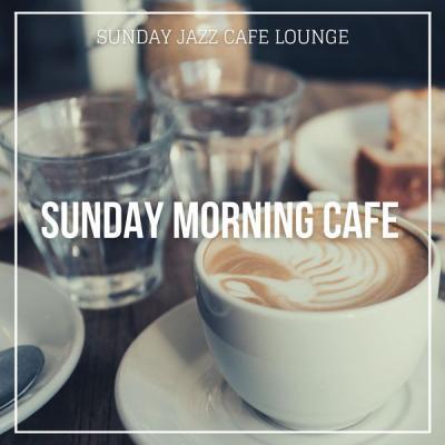 Sunday Jazz Cafe Lounge - Sunday Morning Cafe (Finest Weekend Jazz Music) (2021)