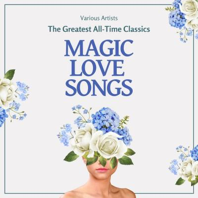 Various Artists - Magic Love Songs (The Greatest All-Time Classics) (2021)