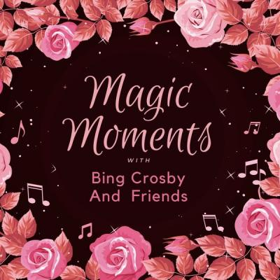 Various Artists - Magic Moments with Bing Crosby and Friends (2021)